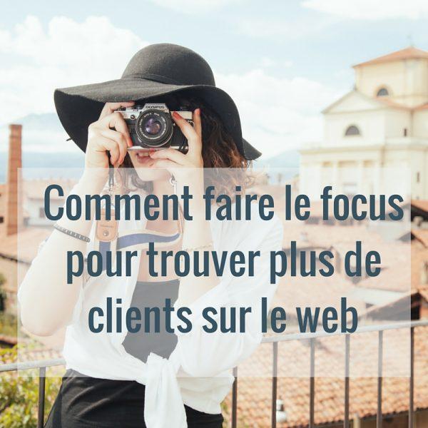 Comment faire le focus pour trouver plus de clients