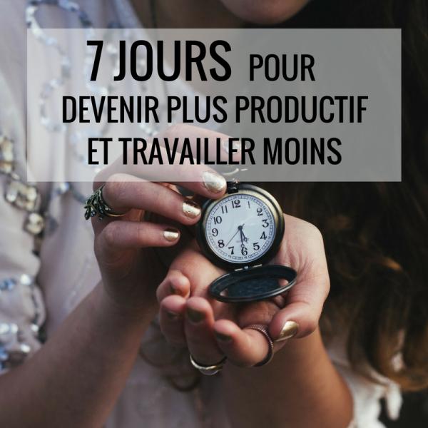 7 jours pour devenir plus productif et travailler moins